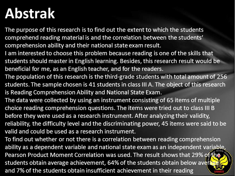 Abstrak The purpose of this research is to find out the extent to which the students comprehend reading material is and the correlation between the students' comprehension ability and their national state exam result.