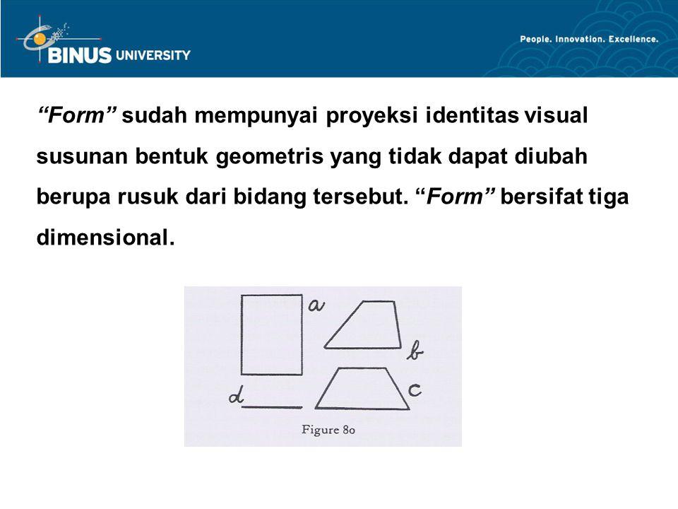 """Form"" sudah mempunyai proyeksi identitas visual susunan bentuk geometris yang tidak dapat diubah berupa rusuk dari bidang tersebut. ""Form"" bersifat t"