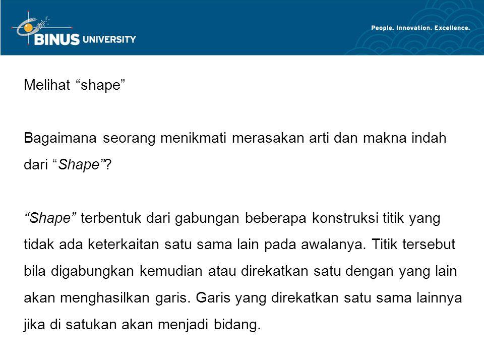 "Melihat ""shape"" Bagaimana seorang menikmati merasakan arti dan makna indah dari ""Shape""? ""Shape"" terbentuk dari gabungan beberapa konstruksi titik yan"