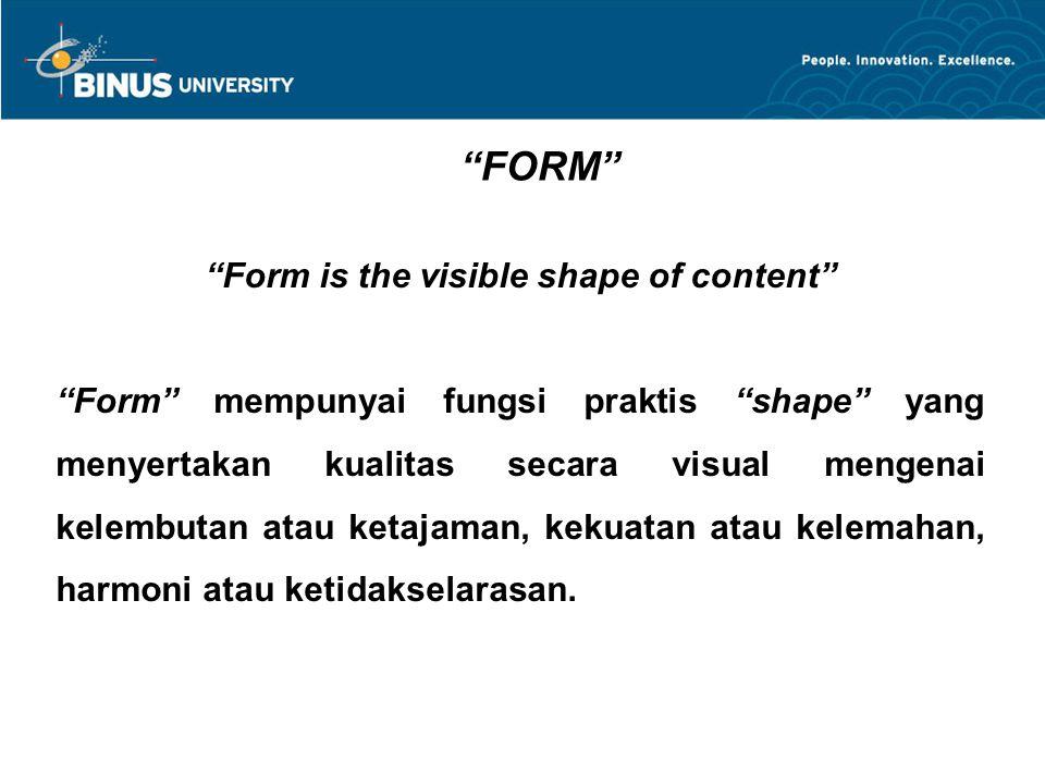 """FORM"" ""Form is the visible shape of content"" ""Form"" mempunyai fungsi praktis ""shape"" yang menyertakan kualitas secara visual mengenai kelembutan atau"