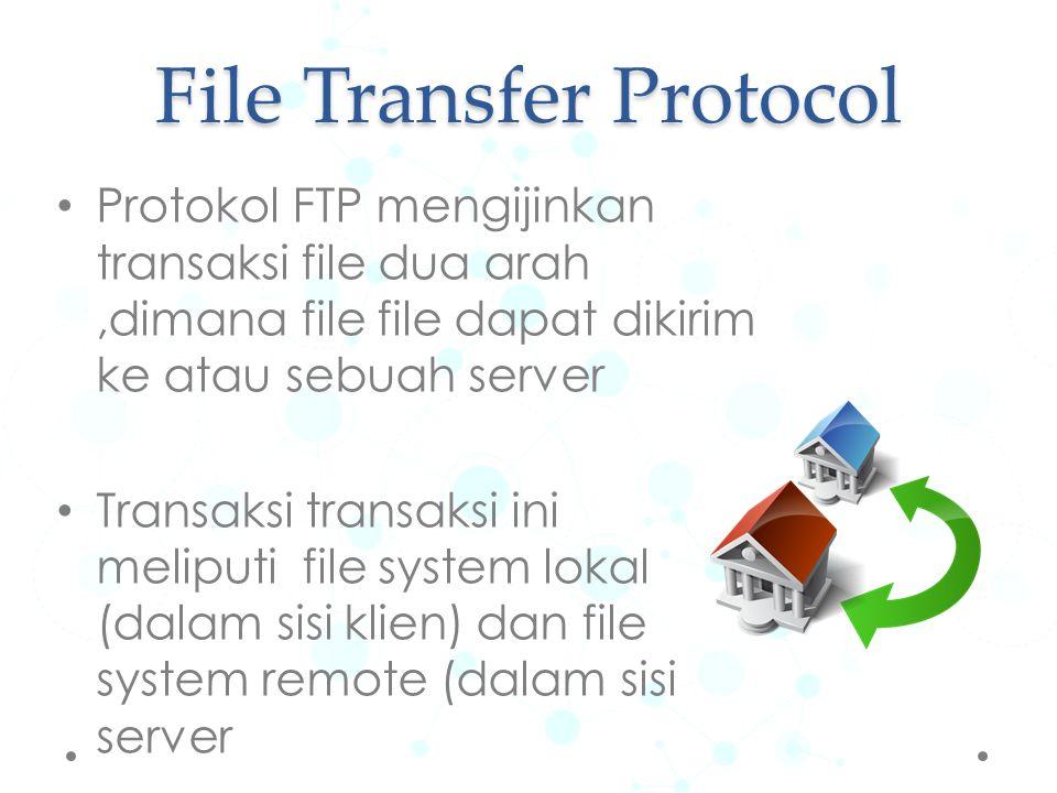 Protokol FTP mengijinkan transaksi file dua arah,dimana file file dapat dikirim ke atau sebuah server Transaksi transaksi ini meliputi file system lok