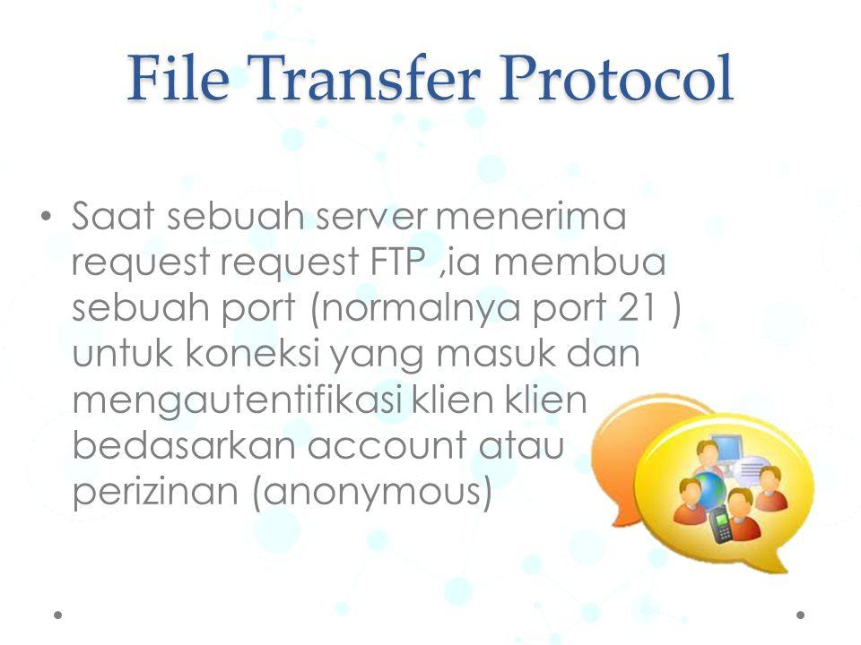 Saat sebuah server menerima request request FTP,ia membua sebuah port (normalnya port 21 ) untuk koneksi yang masuk dan mengautentifikasi klien klien