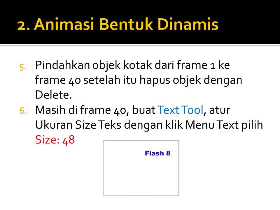 5. Pindahkan objek kotak dari frame 1 ke frame 40 setelah itu hapus objek dengan Delete. 6. Masih di frame 40, buat Text Tool, atur Ukuran Size Teks d