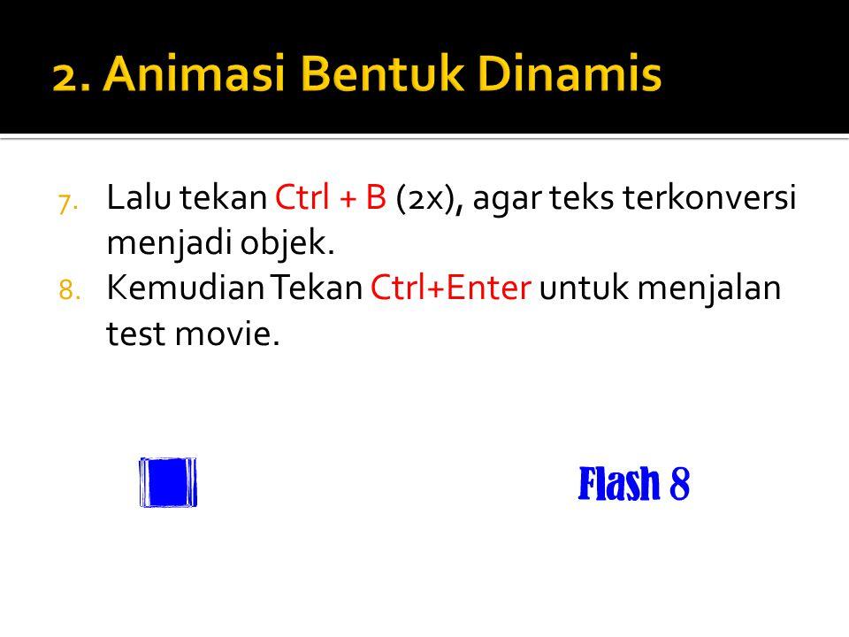 7. Lalu tekan Ctrl + B (2x), agar teks terkonversi menjadi objek. 8. Kemudian Tekan Ctrl+Enter untuk menjalan test movie.