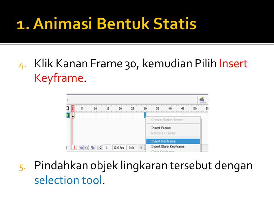 4. Klik Kanan Frame 30, kemudian Pilih Insert Keyframe. 5. Pindahkan objek lingkaran tersebut dengan selection tool.