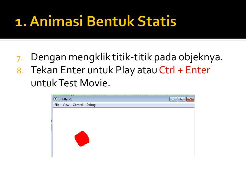7. Dengan mengklik titik-titik pada objeknya. 8. Tekan Enter untuk Play atau Ctrl + Enter untuk Test Movie.