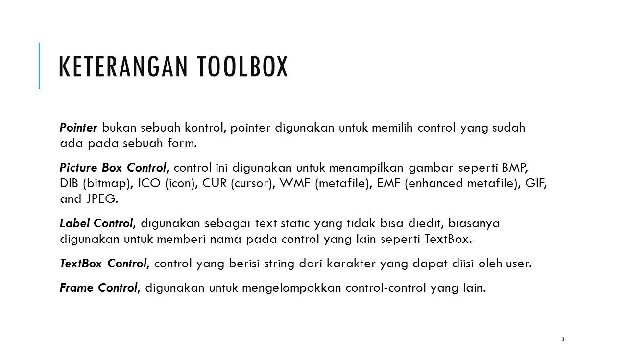 KETERANGAN TOOLBOX Pointer bukan sebuah kontrol, pointer digunakan untuk memilih control yang sudah ada pada sebuah form. Picture Box Control, control