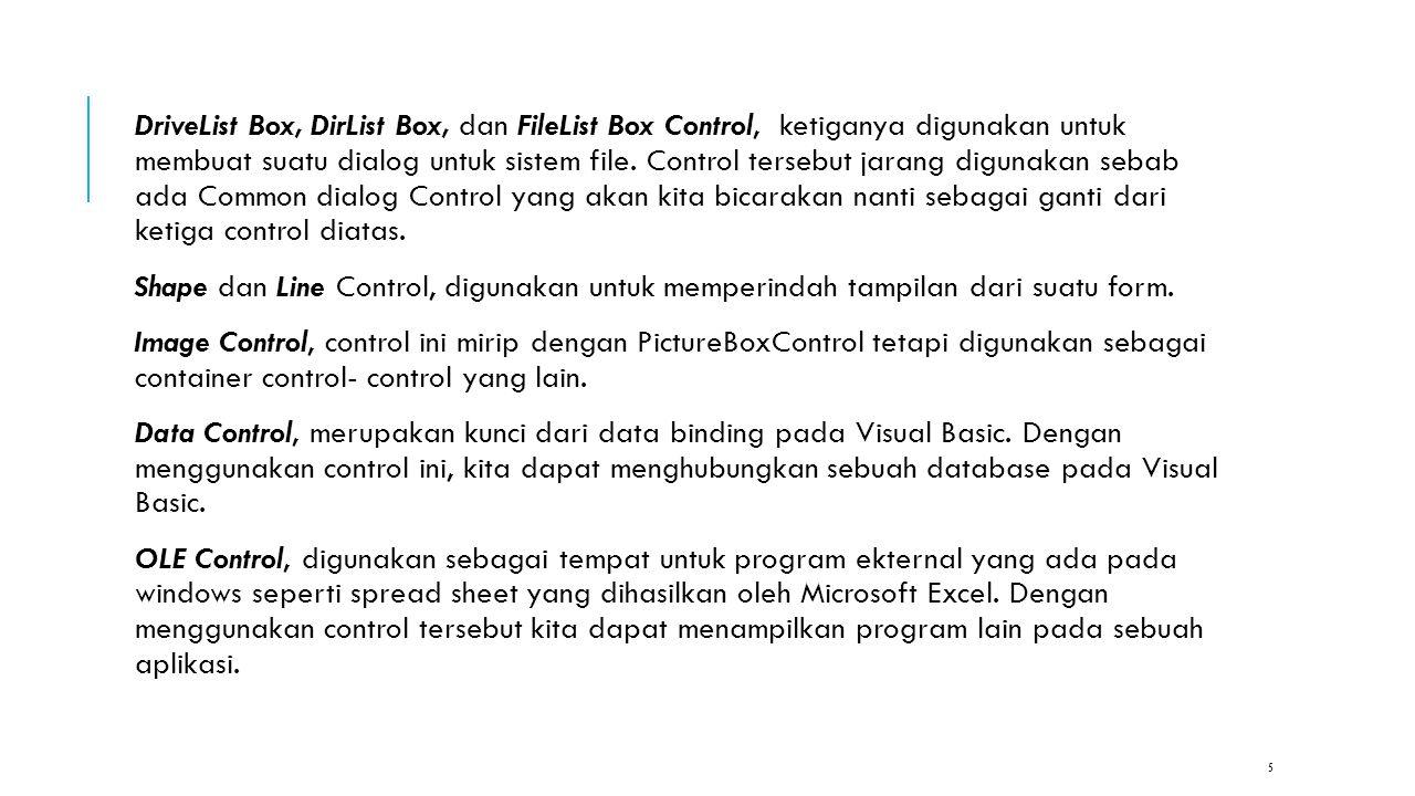 DriveList Box, DirList Box, dan FileList Box Control, ketiganya digunakan untuk membuat suatu dialog untuk sistem file. Control tersebut jarang diguna
