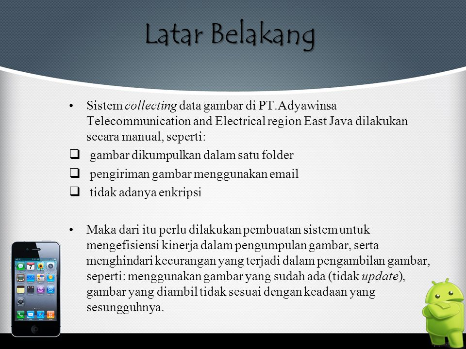 Latar Belakang Sistem collecting data gambar di PT.Adyawinsa Telecommunication and Electrical region East Java dilakukan secara manual, seperti:  gam