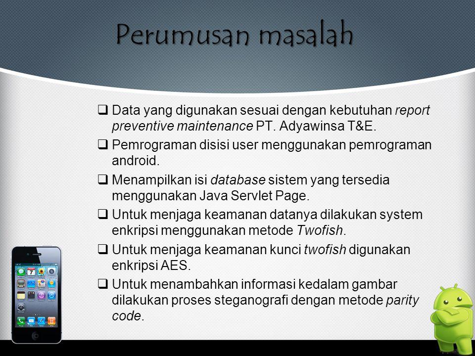 Perumusan masalah  Data yang digunakan sesuai dengan kebutuhan report preventive maintenance PT. Adyawinsa T&E.  Pemrograman disisi user menggunakan