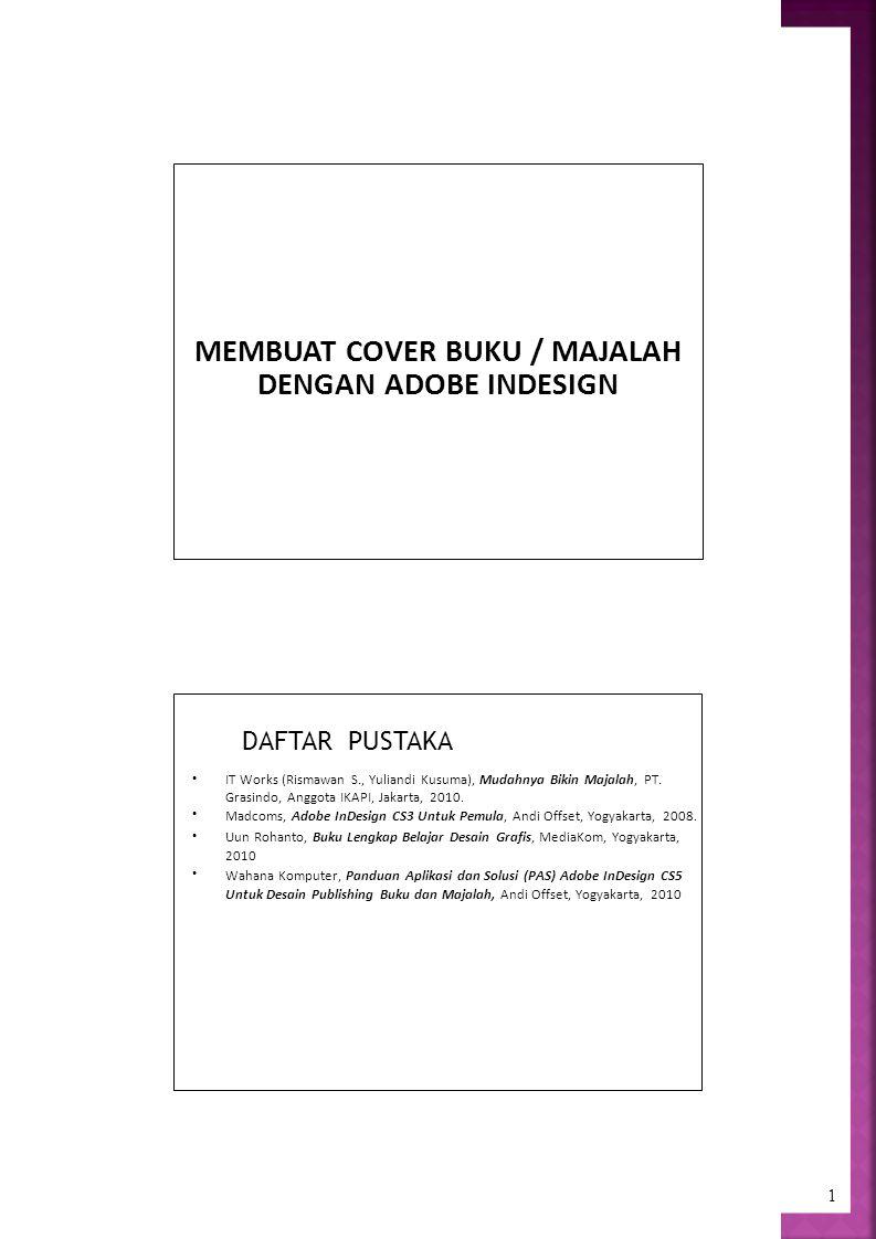 1 MEMBUAT COVER BUKU / MAJALAH DENGAN ADOBE INDESIGN IT Works (Rismawan S., Yuliandi Kusuma), Mudahnya Bikin Majalah, PT.