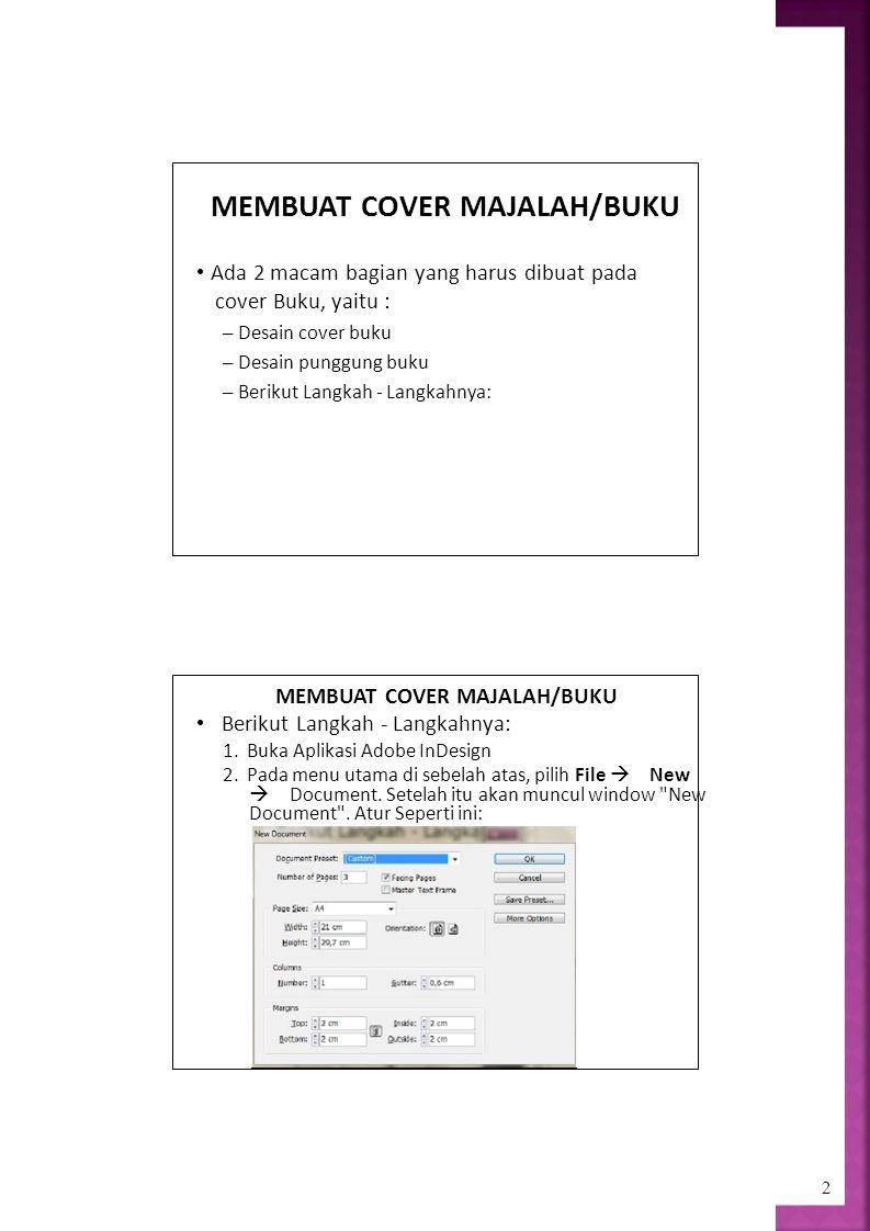 2 MEMBUAT COVER MAJALAH/BUKU Ada 2 macam bagian yang harus dibuat pada cover Buku, yaitu : – Desain cover buku – Desain punggung buku – Berikut Langkah - Langkahnya: MEMBUAT COVER MAJALAH/BUKU Berikut Langkah - Langkahnya: 1.