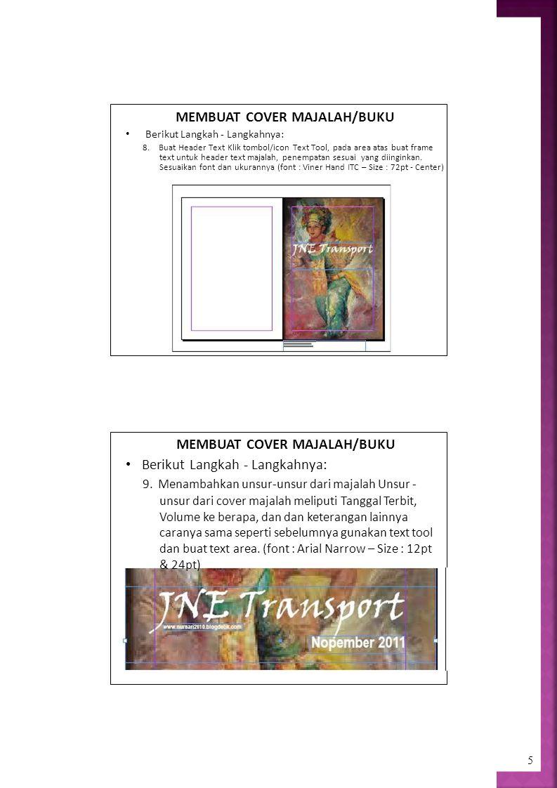 MEMBUAT COVER MAJALAH/BUKU Berikut Langkah - Langkahnya: 8.Buat Header Text Klik tombol/icon Text Tool, pada area atas buat frame text untuk header text majalah, penempatan sesuai yang diinginkan.