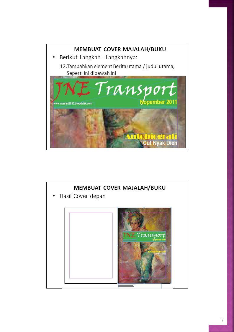 7 MEMBUAT COVER MAJALAH/BUKU Berikut Langkah - Langkahnya: 12.Tambahkan element Berita utama / judul utama, Seperti ini dibawah ini MEMBUAT COVER MAJALAH/BUKU Hasil Cover depan