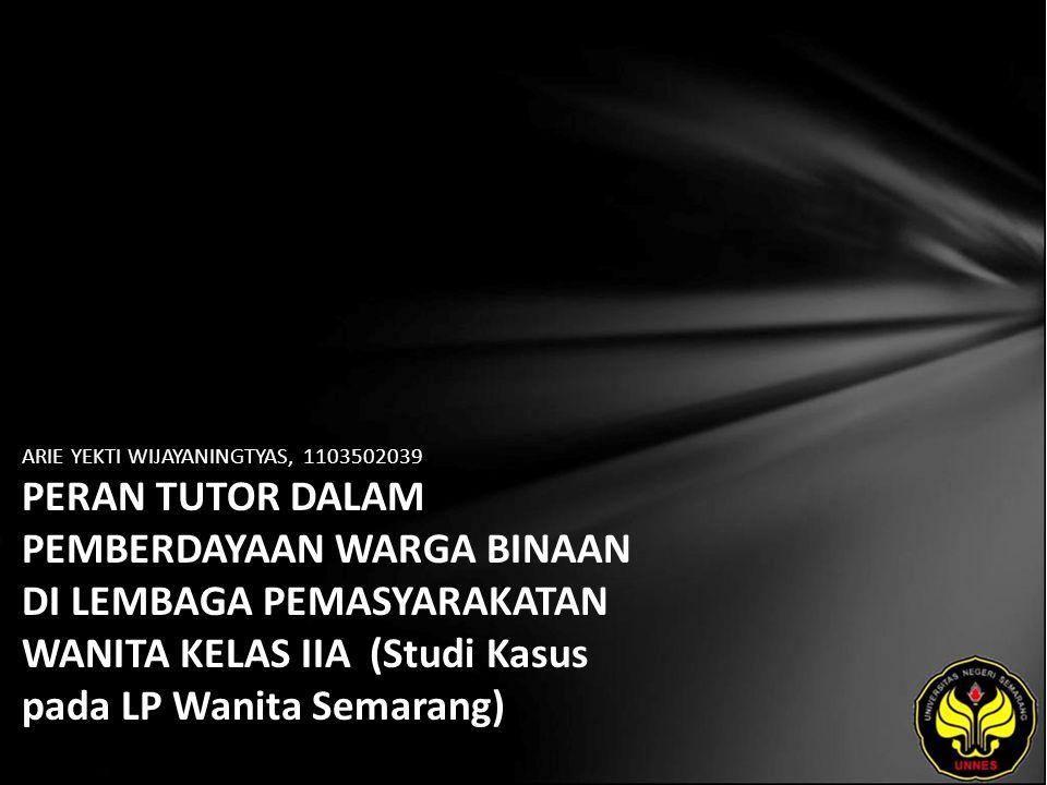 Identitas Mahasiswa - NAMA : ARIE YEKTI WIJAYANINGTYAS - NIM : 1103502039 - PRODI : Manajemen Pendidikan - JURUSAN : Kurikulum & Teknologi Pendidikan - FAKULTAS : Program Pascasarjana - EMAIL : - PEMBIMBING 1 : Dr.