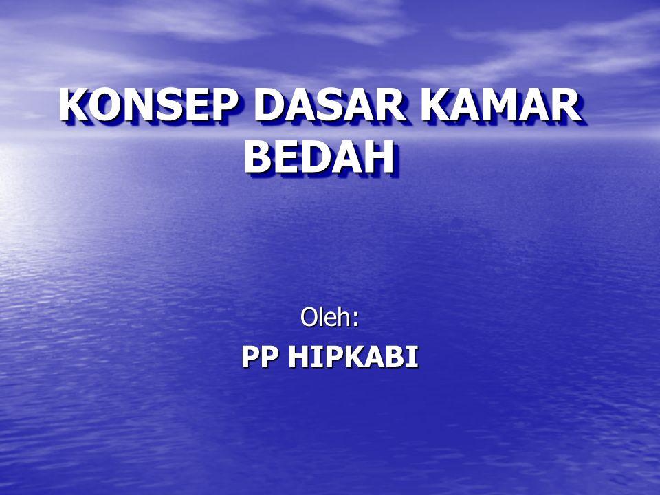KONSEP DASAR KAMAR BEDAH Oleh: PP HIPKABI