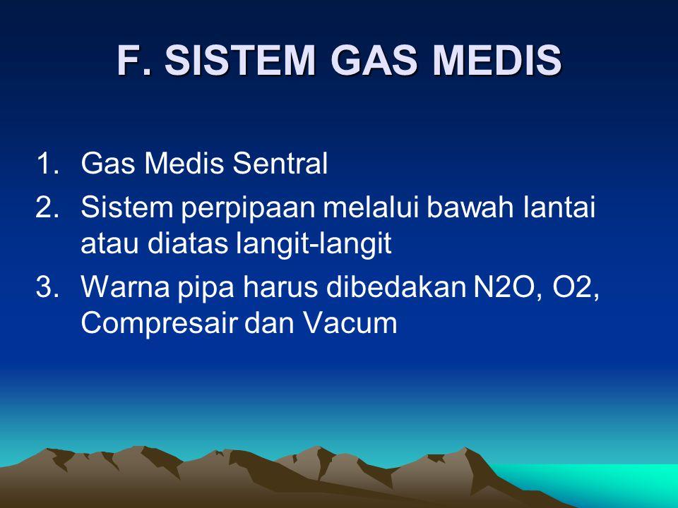 F. SISTEM GAS MEDIS 1.Gas Medis Sentral 2.Sistem perpipaan melalui bawah lantai atau diatas langit-langit 3.Warna pipa harus dibedakan N2O, O2, Compre
