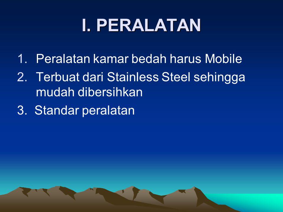 I. PERALATAN 1.Peralatan kamar bedah harus Mobile 2.Terbuat dari Stainless Steel sehingga mudah dibersihkan 3. Standar peralatan