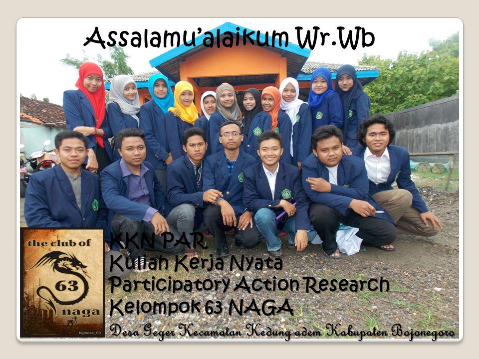 KKN PAR Kuliah Kerja Nyata Participatory Action Research Kelompok 63 NAGA Desa Geger Kecamatan Kedung adem Kabupaten Bojonegoro Assalamu'alaikum Wr.Wb