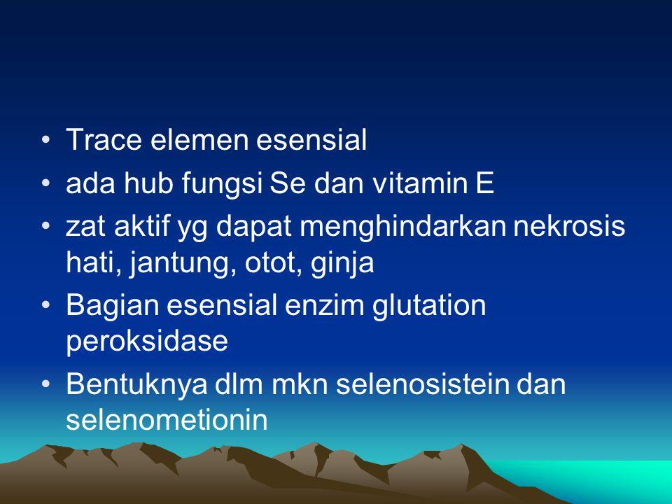 Trace elemen esensial ada hub fungsi Se dan vitamin E zat aktif yg dapat menghindarkan nekrosis hati, jantung, otot, ginja Bagian esensial enzim glutation peroksidase Bentuknya dlm mkn selenosistein dan selenometionin