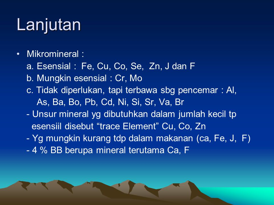 Lanjutan Mikromineral : a.Esensial : Fe, Cu, Co, Se, Zn, J dan F b.