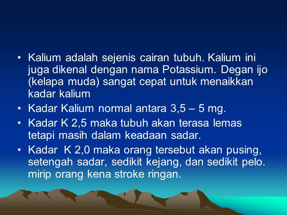Kalium adalah sejenis cairan tubuh.Kalium ini juga dikenal dengan nama Potassium.