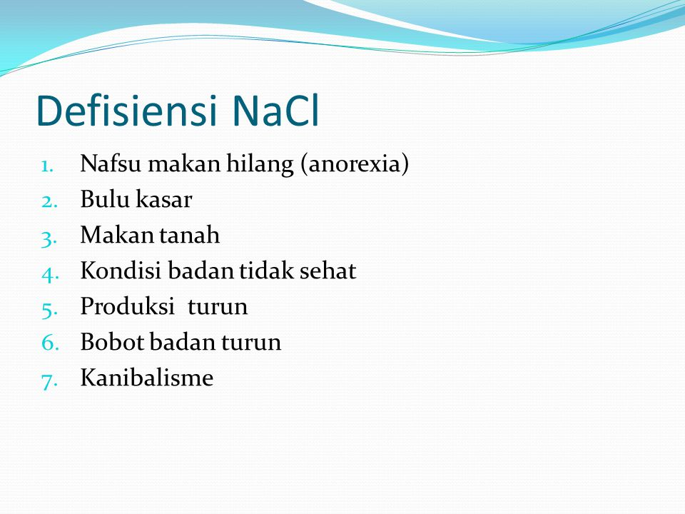 Defisiensi NaCl 1.Nafsu makan hilang (anorexia) 2.