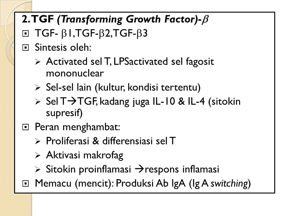 2. TGF (Transforming Growth Factor)-   TGF-  1, TGF-  2, TGF ‑  3  Sintesis oleh:  Activated sel T, LPS­activated sel fagosit mononuclear  Sel
