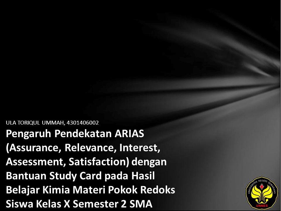 ULA TORIQUL UMMAH, 4301406002 Pengaruh Pendekatan ARIAS (Assurance, Relevance, Interest, Assessment, Satisfaction) dengan Bantuan Study Card pada Hasi