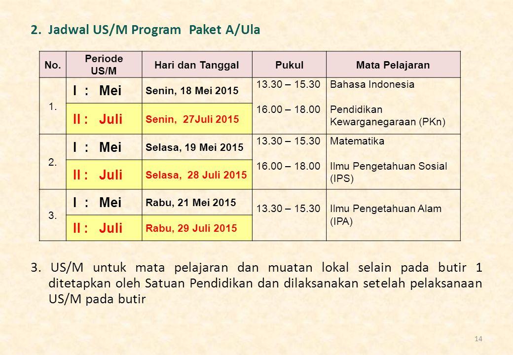 2. Jadwal US/M Program Paket A/Ula 3. US/M untuk mata pelajaran dan muatan lokal selain pada butir 1 ditetapkan oleh Satuan Pendidikan dan dilaksanaka