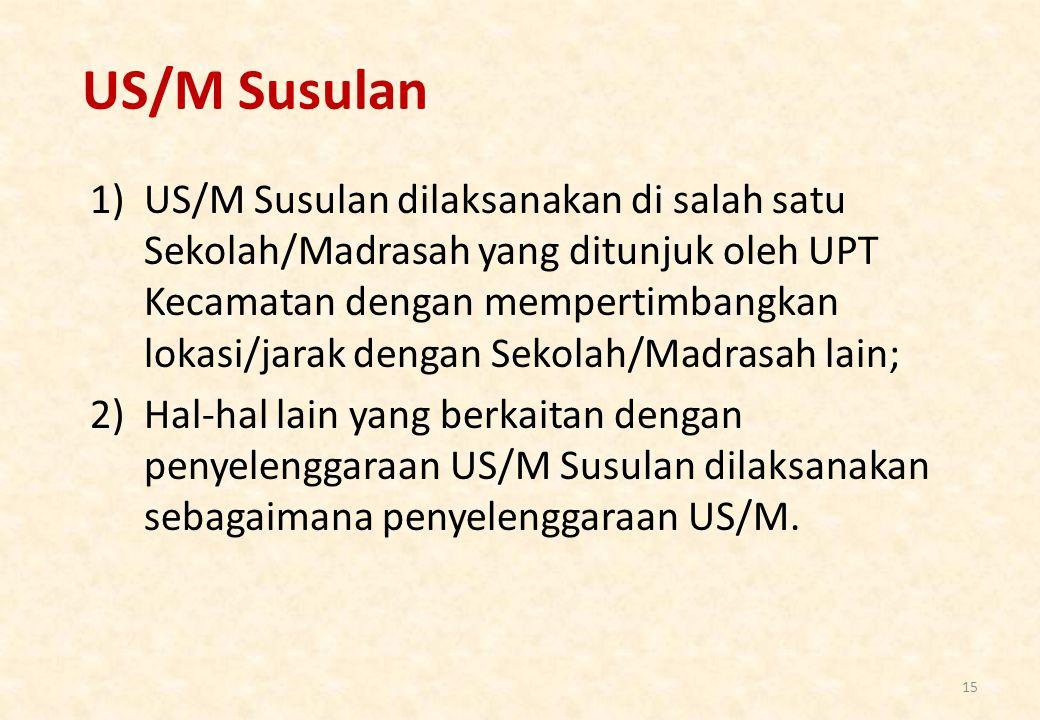US/M Susulan 1)US/M Susulan dilaksanakan di salah satu Sekolah/Madrasah yang ditunjuk oleh UPT Kecamatan dengan mempertimbangkan lokasi/jarak dengan Sekolah/Madrasah lain; 2)Hal-hal lain yang berkaitan dengan penyelenggaraan US/M Susulan dilaksanakan sebagaimana penyelenggaraan US/M.