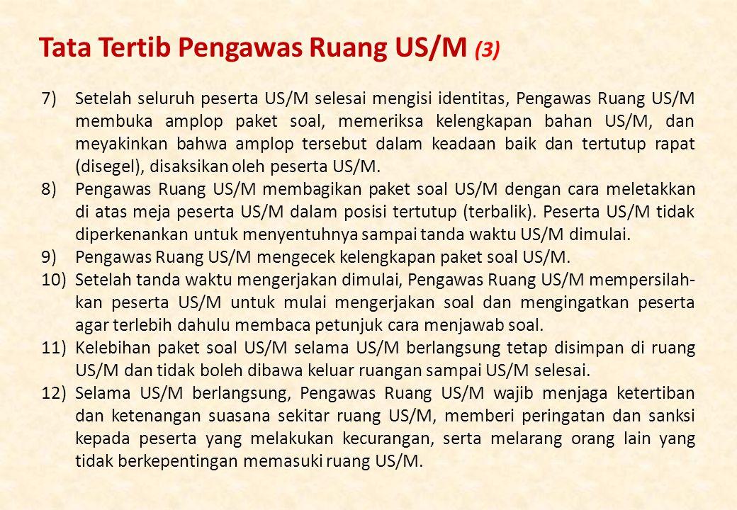 7)Setelah seluruh peserta US/M selesai mengisi identitas, Pengawas Ruang US/M membuka amplop paket soal, memeriksa kelengkapan bahan US/M, dan meyakinkan bahwa amplop tersebut dalam keadaan baik dan tertutup rapat (disegel), disaksikan oleh peserta US/M.