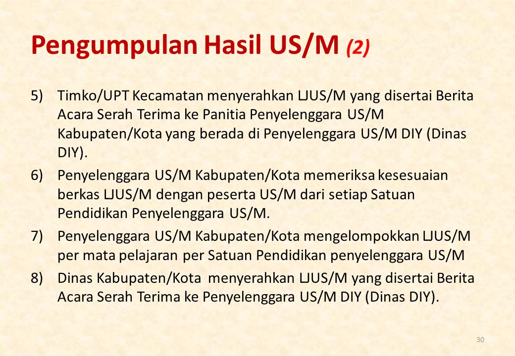 Pengumpulan Hasil US/M (2) 5)Timko/UPT Kecamatan menyerahkan LJUS/M yang disertai Berita Acara Serah Terima ke Panitia Penyelenggara US/M Kabupaten/Kota yang berada di Penyelenggara US/M DIY (Dinas DIY).