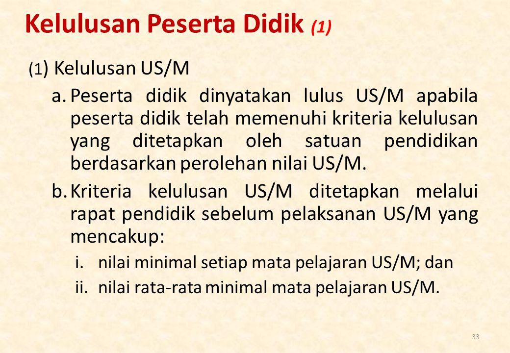 Kelulusan Peserta Didik (1) (1 ) Kelulusan US/M a.Peserta didik dinyatakan lulus US/M apabila peserta didik telah memenuhi kriteria kelulusan yang ditetapkan oleh satuan pendidikan berdasarkan perolehan nilai US/M.