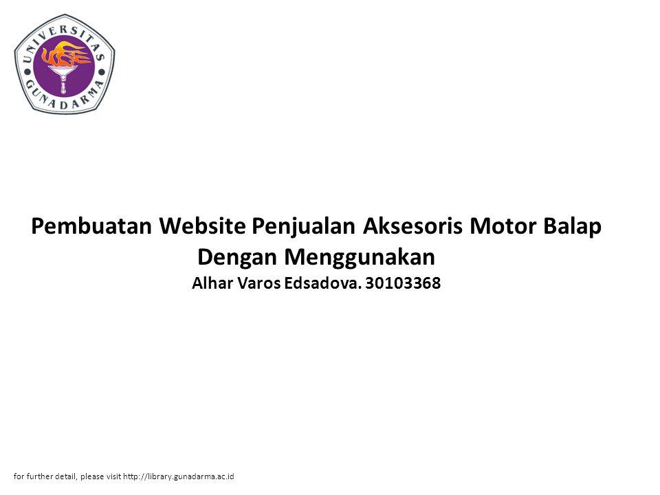 Pembuatan Website Penjualan Aksesoris Motor Balap Dengan Menggunakan Alhar Varos Edsadova. 30103368 for further detail, please visit http://library.gu