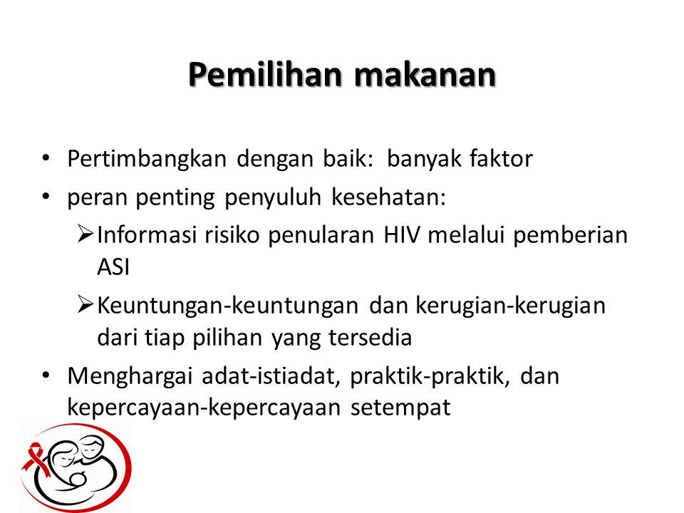Pemilihan makanan Pertimbangkan dengan baik: banyak faktor peran penting penyuluh kesehatan:  Informasi risiko penularan HIV melalui pemberian ASI 