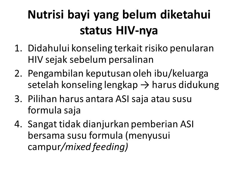 Nutrisi bayi yang belum diketahui status HIV-nya 1.Didahului konseling terkait risiko penularan HIV sejak sebelum persalinan 2.Pengambilan keputusan o