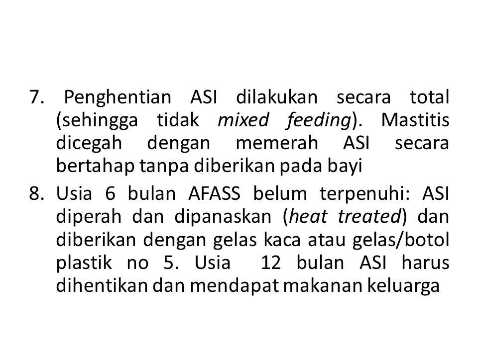 7. Penghentian ASI dilakukan secara total (sehingga tidak mixed feeding). Mastitis dicegah dengan memerah ASI secara bertahap tanpa diberikan pada bay