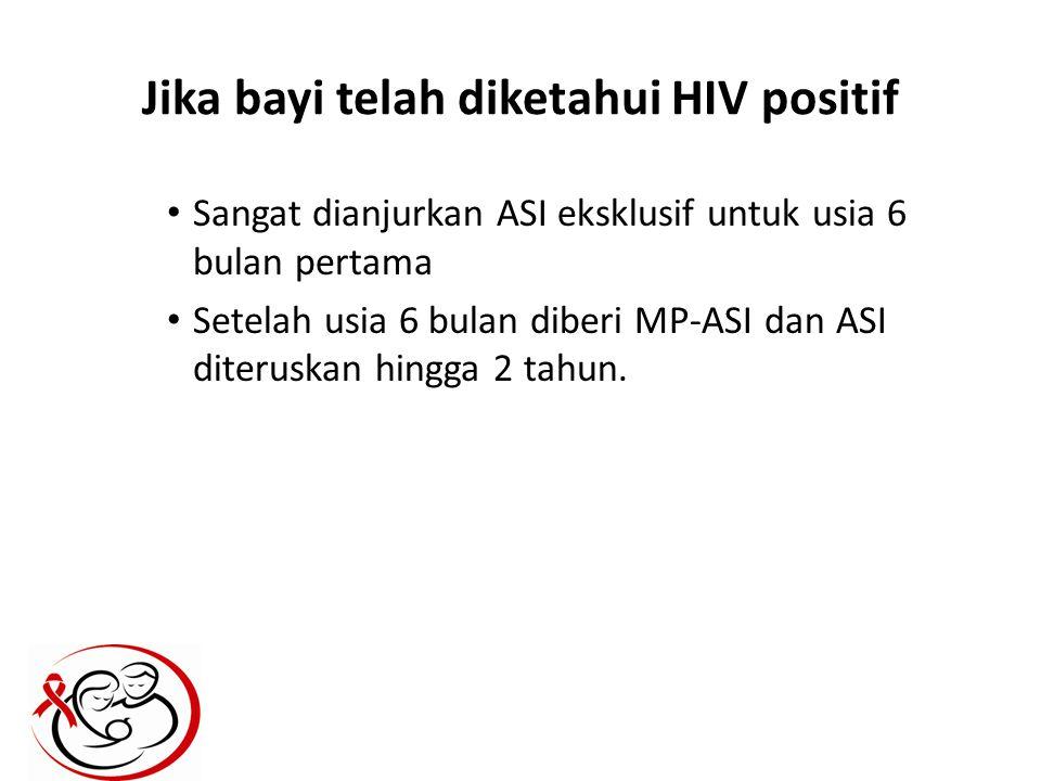 Jika bayi telah diketahui HIV positif Sangat dianjurkan ASI eksklusif untuk usia 6 bulan pertama Setelah usia 6 bulan diberi MP-ASI dan ASI diteruskan