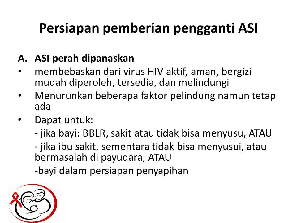 Persiapan pemberian pengganti ASI A.ASI perah dipanaskan membebaskan dari virus HIV aktif, aman, bergizi mudah diperoleh, tersedia, dan melindungi Men