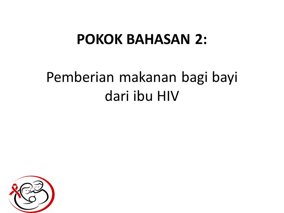 Pemilihan makanan Pertimbangkan dengan baik: banyak faktor peran penting penyuluh kesehatan:  Informasi risiko penularan HIV melalui pemberian ASI  Keuntungan-keuntungan dan kerugian-kerugian dari tiap pilihan yang tersedia Menghargai adat-istiadat, praktik-praktik, dan kepercayaan-kepercayaan setempat