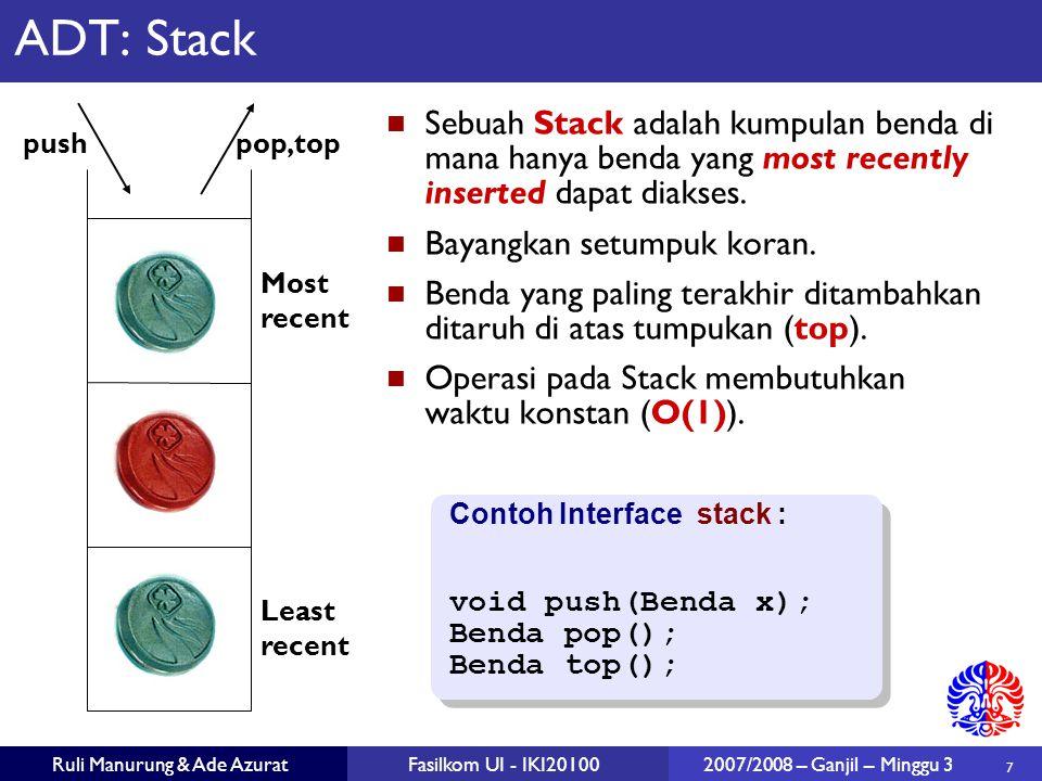7 Ruli Manurung & Ade AzuratFasilkom UI - IKI20100 2007/2008 – Ganjil – Minggu 3 ADT: Stack Sebuah Stack adalah kumpulan benda di mana hanya benda yang most recently inserted dapat diakses.