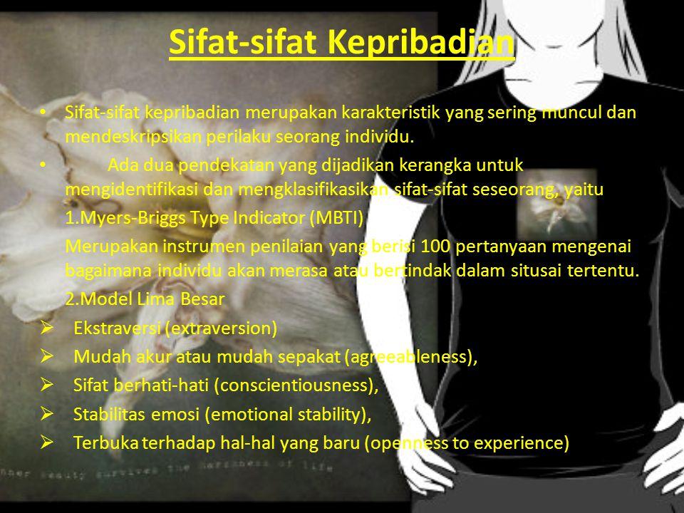 Sifat-sifat Kepribadian Sifat-sifat kepribadian merupakan karakteristik yang sering muncul dan mendeskripsikan perilaku seorang individu. Ada dua pend