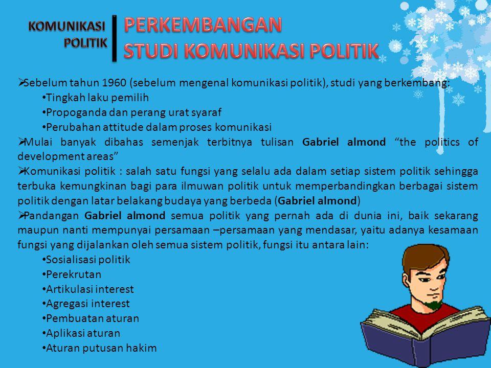 Ciri Studi Komunikasi Politik dalam Ilmu Politik 1.Arus komunikasi ke atas (berasal dari masyarakat, ditujukan kepada penguasa politik) dan arus komunikasi ke bawah (berasal dari penguasa politik, ditujukan kepaa masyarakat).