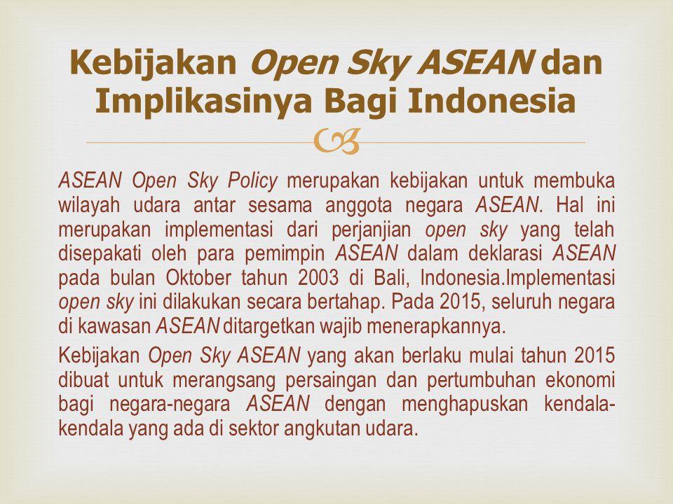  ASEAN Open Sky Policy merupakan kebijakan untuk membuka wilayah udara antar sesama anggota negara ASEAN.
