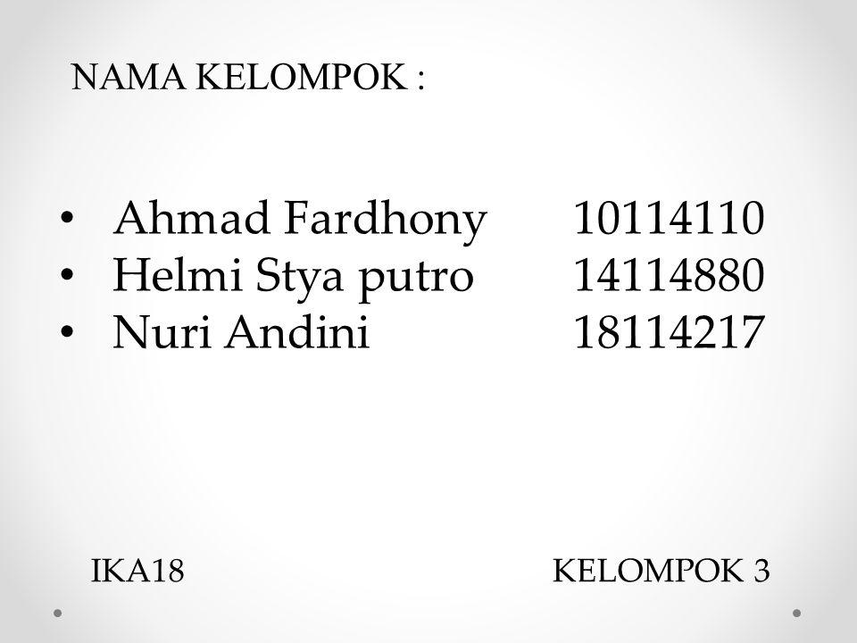 NAMA KELOMPOK : KELOMPOK 3IKA18 Ahmad Fardhony10114110 Helmi Stya putro14114880 Nuri Andini18114217