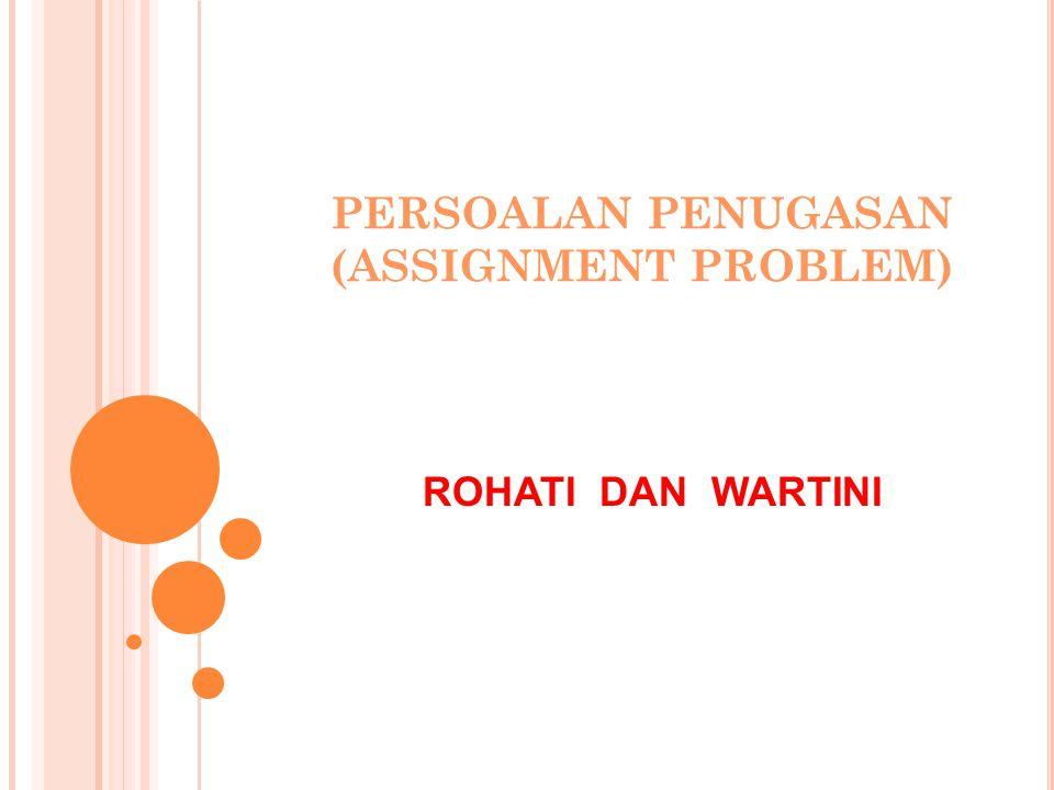 PERSOALAN PENUGASAN (ASSIGNMENT PROBLEM) ROHATI DAN WARTINI