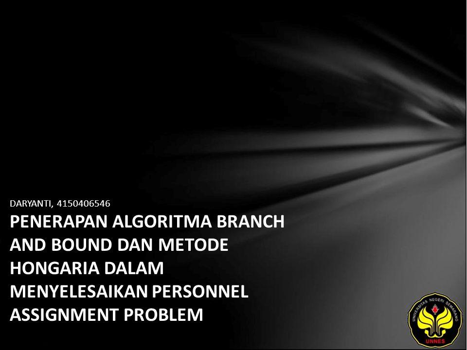 DARYANTI, 4150406546 PENERAPAN ALGORITMA BRANCH AND BOUND DAN METODE HONGARIA DALAM MENYELESAIKAN PERSONNEL ASSIGNMENT PROBLEM