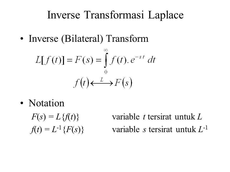 Inverse Transformasi Laplace Inverse (Bilateral) Transform Notation F(s) = L{f(t)}variable t tersirat untuk L f(t) = L -1 {F(s)}variable s tersirat un