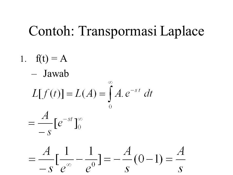 Contoh: Transpormasi Laplace 1. f(t) = A –Jawab